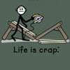 Life is Crap T Shirts